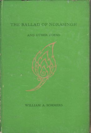The Ballad of Norasingh and other poems. WILLIAM A. SOMMERS
