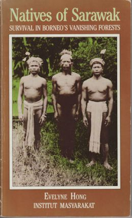 Natives of Sarawak. Survival in Borneo's Vanishing Forests. EVELYNE HONG