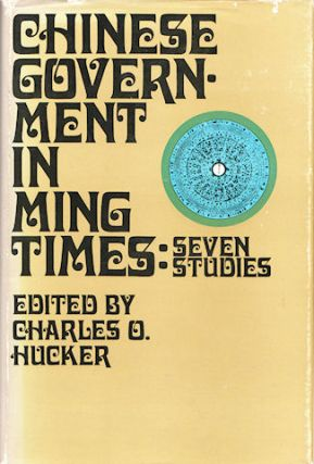 Chinese Government in Ming Times: Seven Studies. CHARLES O. HUCKER