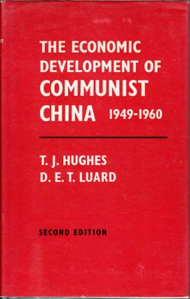 The Economic Development of Communist China 1949-1960. T. J. HUGHES, D E. T. LUARD