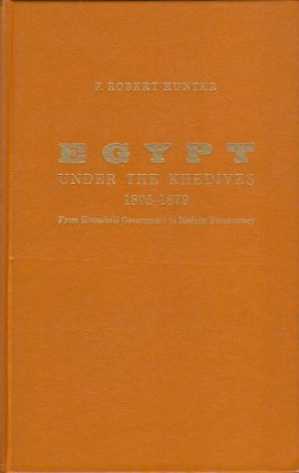 Egypt Under the Khedives 1805-1879. From Household Government to Modern Bureaucracy. F. ROBERT...