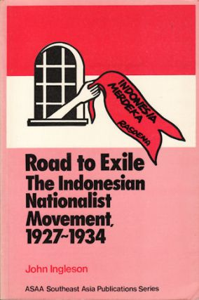 Road to Exile. The Indonesian Nationalist Movement 1927-1934. JOHN INGELSON