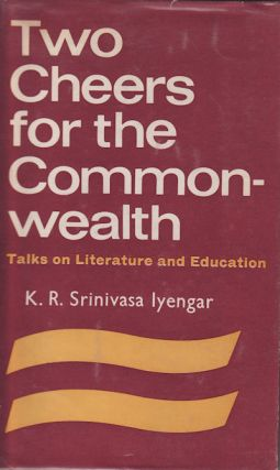 Two Cheers for the Commonwealth. (Talks on Literature and Education). K. R. SRINIVASA IYENGAR