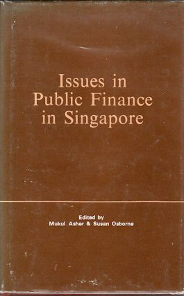 Issues In Public Finance In Singapore. MUKUL ASHER, SUSAN OSBORNE.