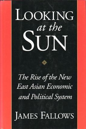 Looking At The Sun. The Rise of the New East Asian Economic and Political System. JAMES FALLOWS.
