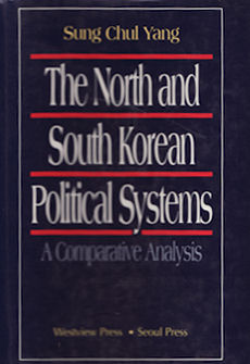 The North And South Korean Political Systems. A Comparative Analysis. SUNG CHUL YANG.
