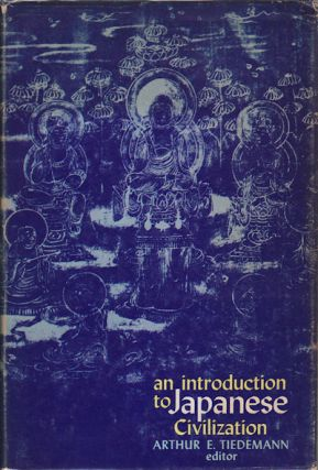 An Introduction To Japanese Civilization. ARTHUR E. TIEDEMANN, ED