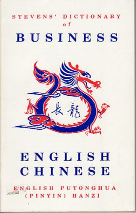 Stevens' Dictionary Of Business English Chinese. English Putonghua (Pinyin) Hanzi. STEVENS - YANG
