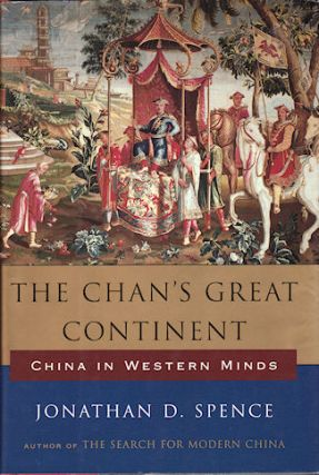 The Chan's Great Continent. China in Western Minds. JONATHAN SPENCE