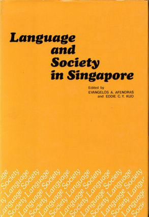 Language and Society in Singapore. EVANGELOS A. AFENDRAS, AND EDDIE C. Y. KUO