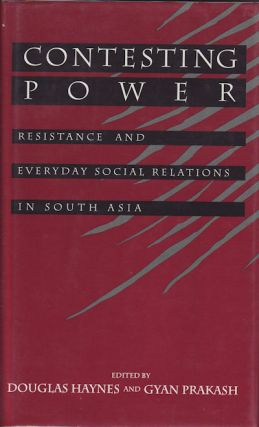 Contesting Power. Resistance and Everyday Social Relations in South Asia. DOUGLAS AND GYAN...