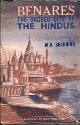 Benares. The Sacred City of the Hindus in Ancient and Modern Times. REV. M. A. SHERRING.
