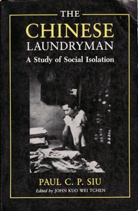 The Chinese Laundryman. A Study of Social Isolation. PAUL C. P. SIU