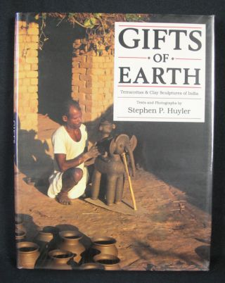 Gifts of Earth. Terracottas & Clay Sculptures of India. STEPHEN P. HUYLER