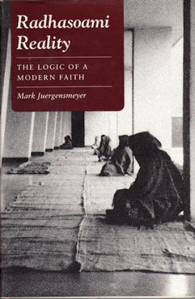 Radhasoami Reality. The Logic of a Modern Faith. MARK JUERGENSMEYER