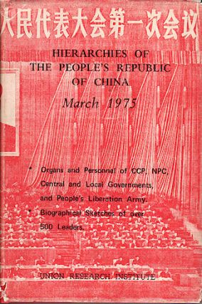 Hierarchies of the People's Republic of China. March 1975. UNION RESEARCH INSTITUTE