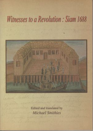 Witnesses to a Revolution Siam 1688. Twelve key texts describing the events and consequences of...