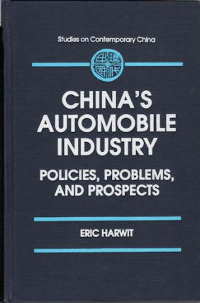 China's Automobile Industry. Policies, Problems, and Prospects. ERIC HARWIT.