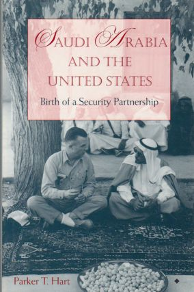 Saudi Arabia and the United States. Birth of a Security Partnership. PARKER T. HART