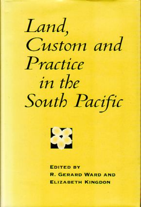 Land, Custom and Practice in the South Pacific. R. GERARD AND ELIZABETH KINGDON WARD.