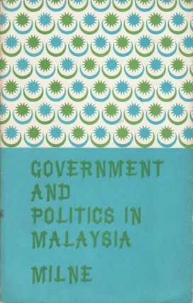 Government and Politics in Malaysia. R. S. MILNE