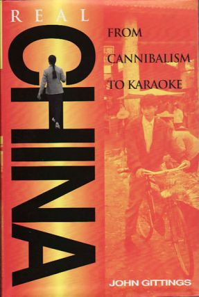Real China. From Cannibalism to Karaoke. JOHN GITTINGS