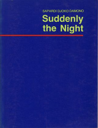 Suddenly the Night. The Poetry of Sapardi Djoko Damono. JOHN H. MCGLYNN