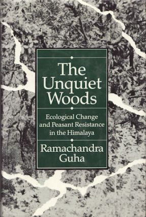 The Unquiet Woods. Ecological Change and Peasant Resistance in the Himalaya. RAMACHANDRA GUHA
