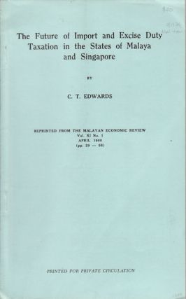 The Future of Import and Excise Duty Taxation in the States of Malaya and Singapore. C. T. EDWARDS