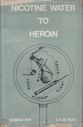 Nicotine Water to Heroin. SHIBANI AND S. H. M. RIZVI ROY