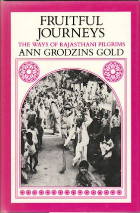 Fruitful Journeys. The Ways of Rajasthani Pilgrims. ANN GRODZINS GOLD