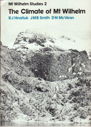 The Climate of Mt Wilhelm. Wilhelm Studies 2. RJ HNATIUK, JMB SMITH AND DN MCVEAN.