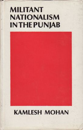 Militant Nationalism in the Punjab 1919 - 1935. KAMLESH MOHAN