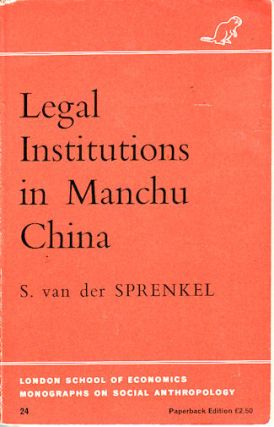 Legal Institutions in Manchu China. A Sociological Analysis. SYBILLE VAN DER SPRENKEL