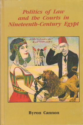Politics of Law and the Courts in Nineteenth-Century Egypt. BYRON CANNON