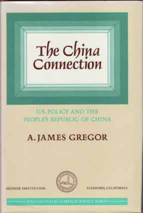The China Connection. U.S. Policy and the People's Republic of China. A. JAMES GREGOR