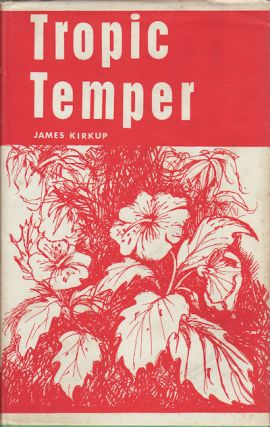 Tropic Temper. A Memoir of Malaya. JAMES KIRKUP
