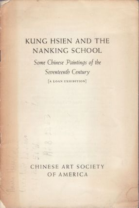 Kung Hsien and the Nanking School. Some Chinese Paintings of the Seventeenth Century. [A Loan...