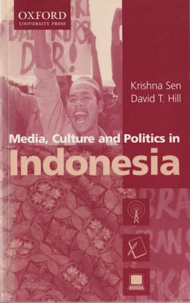 Media, Culture, and Politics in Indonesia. KRISHNA AND DAVID T. HILL SEN