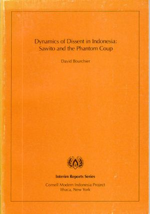 Dynamics of Dissent in Indonesia: Sawito and the Phantom Coup. DAVID BOURCHIER