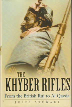 The Khyber Rifles. From the British Raj to Al Qaeda. JULES STEWART