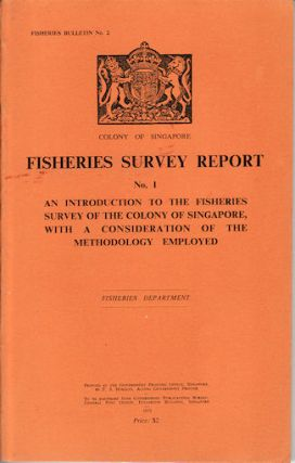 Fisheries Survey Report. An Introduction to the Fisheries Survey of the Colony of Singapore,...