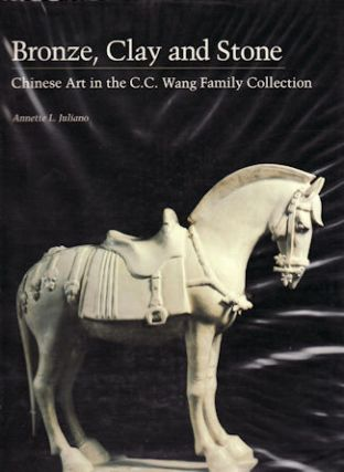 Bronze, Clay and Stone. Chinese Art in the C.C. Wang Family Collection. ANNETTE L. JULIANO