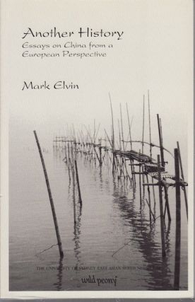 Another History. Essays on China from a European Perspective. MARK ELVIN.