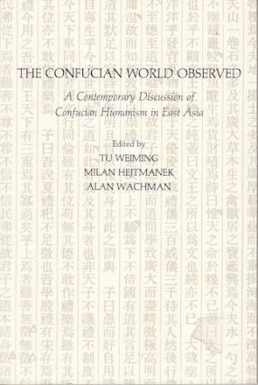 The Confucian World Observed. A Contemporary Discussion of Confucian Humanism in East Asia. MILAN...
