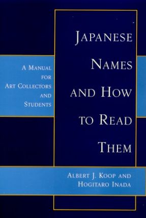 Japanese Names and How to Read Them. A Manual for Art-Collectors and Students. ALBERT J. KOOP, AND HOGITARO INADA.