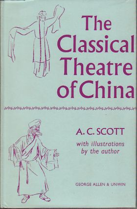 The Classical Theatre Of China. A. C. SCOTT.