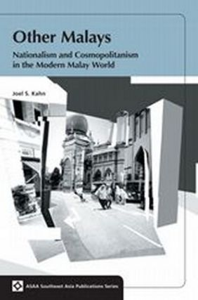 Other Malays. Nationalism and Cosmopolitanism in the Modern Malay World. JOEL S. KAHN