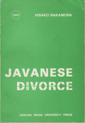 Javanese Divorce. A Study of the Dissolution of Marriage among Javanese Muslims. HISAKO NAKAMURA