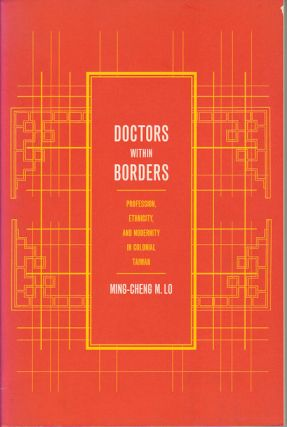Doctors Within Borders. Profession, Ethnicity and Modernity in Colonial Taiwan. MING-CHENG M. LO